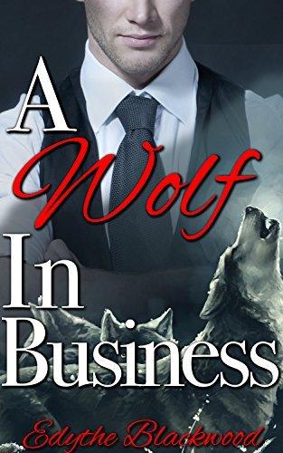 A Wolf in Business (A Billionaire Wolf Shifter Werewolf Romance) (Billionaire Pack Book 1) Edythe Blackwood