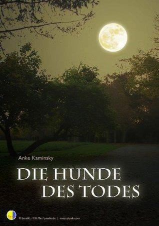 Die Hunde des Todes  by  Anke Kaminsky