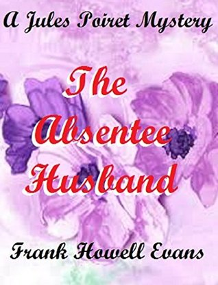 The Absentee Husband (A Jules Poiret Mystery Book 55) Frank Howell Evans