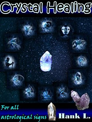 Crystal Healing: For All Astrological Signs (Natural Remedies Book 2) Hank L.