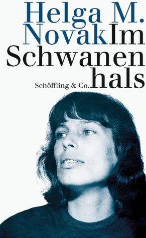 Im Schwanenhals  by  Helga M. Novak