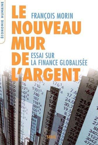 Le nouveau mur de largent : Essai sur la finance globalisée (LEconomie humaine) François Morin