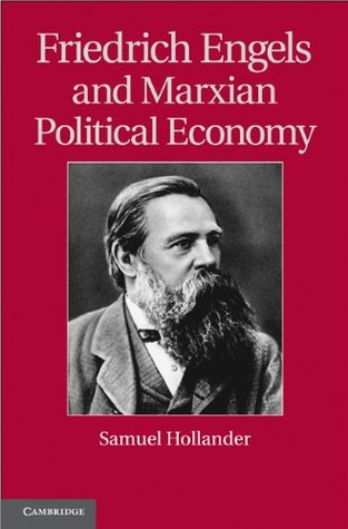 Friedrich Engels and Marxian Political Economy (Historical Perspectives on Modern Economics) Samuel Hollander