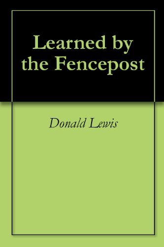 Learned  by  the Fencepost by Donald Lewis