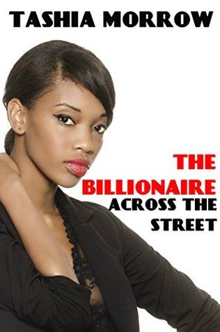 The Billionaire Across the Street  by  Tashia Morrow