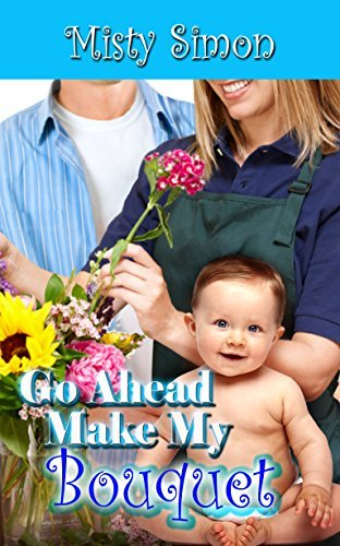 Go Ahead, Make My Bouquet (Kissinger Kisses Book 3)  by  Misty Simon