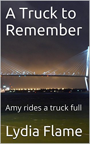 A Truck to Remember: Amy rides a truck full (Adventures of Amy Book 8) Lydia Flame