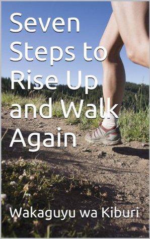 Seven Steps to Rise Up and Walk Again (Sally Series Book 6)  by  Wakaguyu wa Kiburi