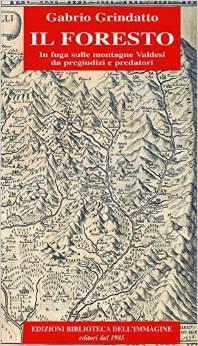 Il foresto. In fuga sulle montagne Valdesi da pregiudizi e predatori  by  Gabrio Grindatto