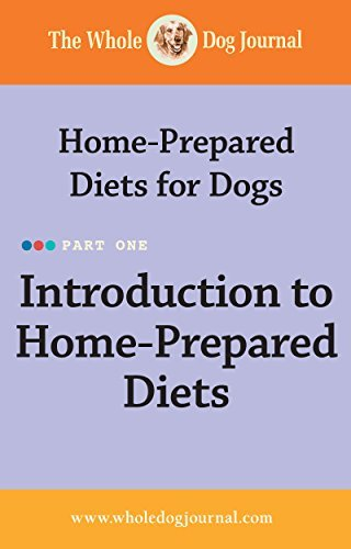 Whole Dog Journal Home-Prepared Diets for Dogs - Introduction  by  Whole Dog Journal