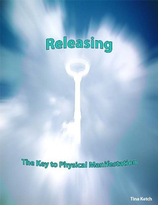 Releasing the Key to Physical Manifestation  by  Tina Ketch