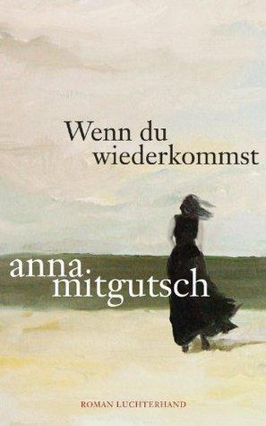 Wenn du wiederkommst  by  Anna Mitgutsch