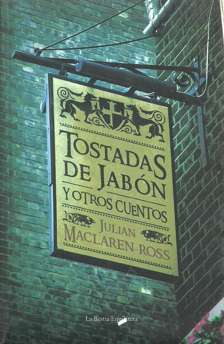 Tostadas de Jabón y Otros Cuentos  by  Julian Maclaren-Ross