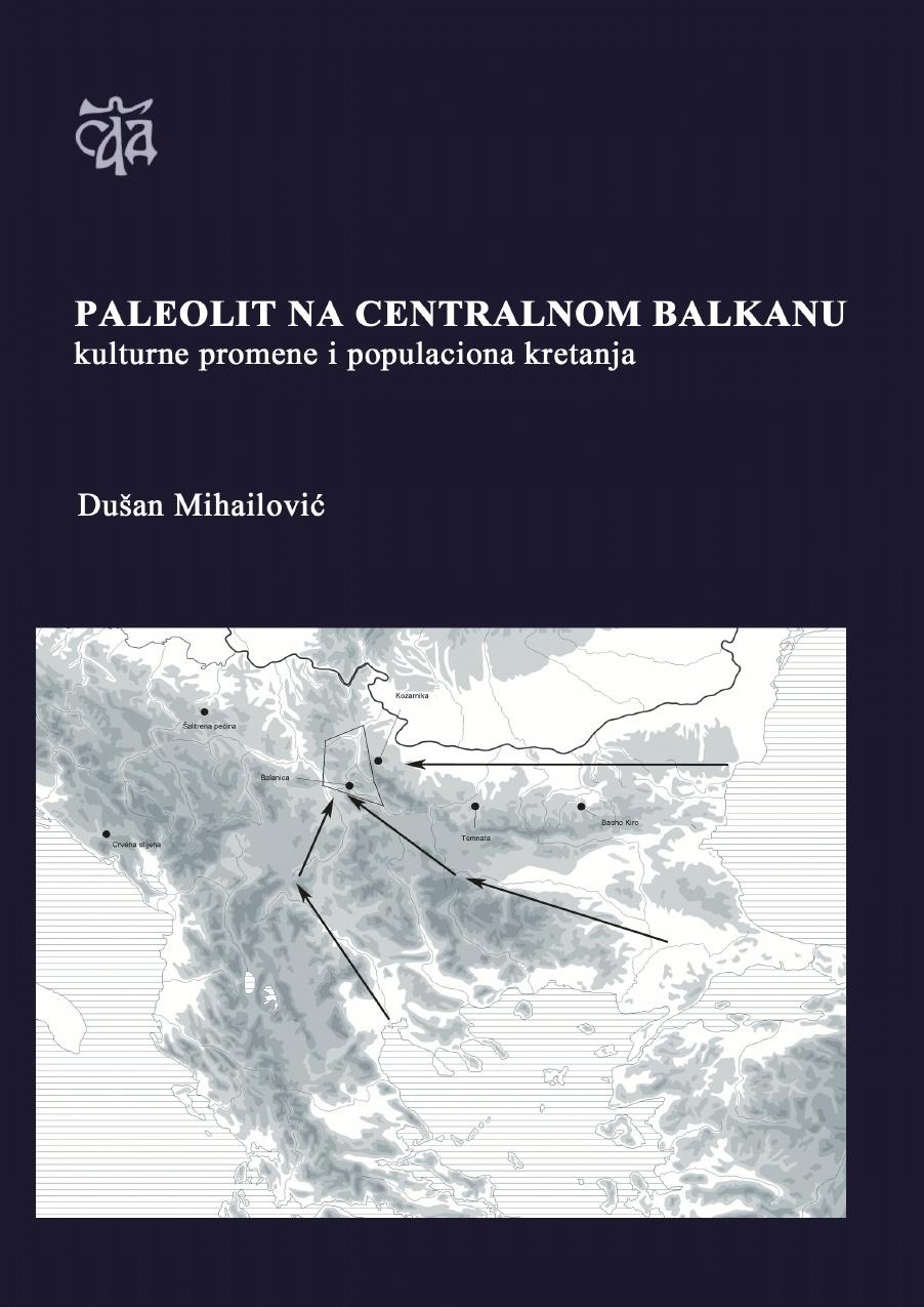 Paleolit na centralnom Balkanu : kulturne promene i populaciona kretanja  by  Dusan Mihailovic