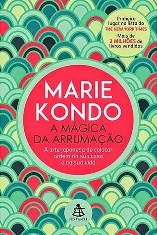 A Mágica da Arrumação: A Arte Japonesa de Colocar Ordem na Sua Casa e na Sua Vida  by  Marie Kondo