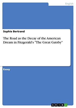 The Road as the Decay of the American Dream in Fitzgeralds the Great Gatsby Sophie Bertrand