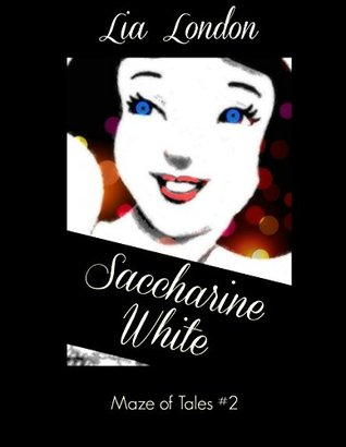 Saccharine White (A Maze of Tales Book 2)  by  Lia London
