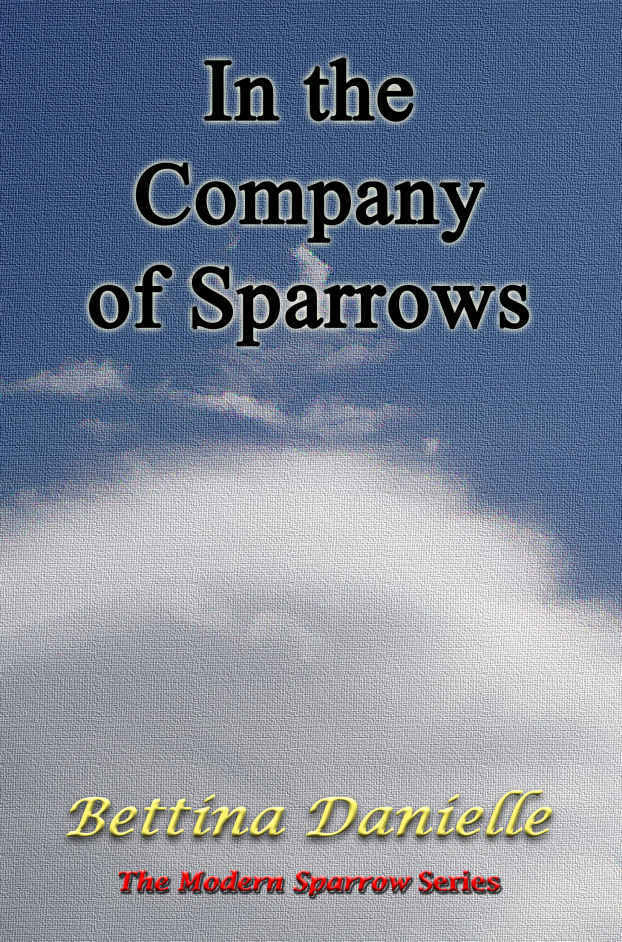 In the Company of Sparrows (The Modern Sparrow, #2) Bettina Danielle