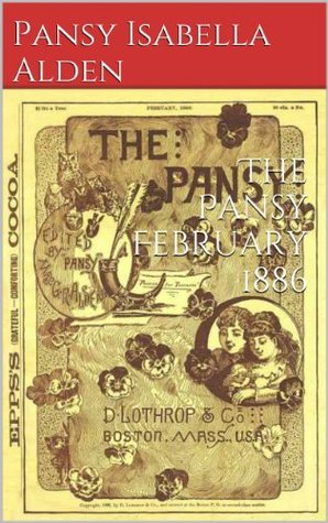 The Pansy February 1886  by  Pansy Isabella Alden