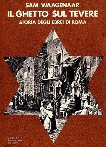 Il Ghetto sul Tevere. Storia degli ebrei di Roma Sam Waagenaar