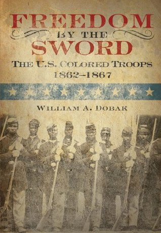 Freedom the Sword - The U.S. Colored Troops - 1862-1867 by U.S. Army Center for Military History