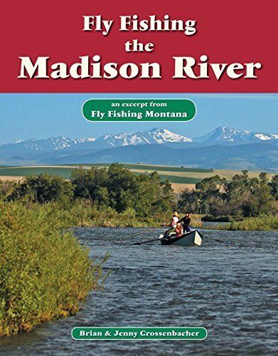 Fly Fishing the Madison River: An Excerpt from Fly Fishing Montana Brian Grossenbacher