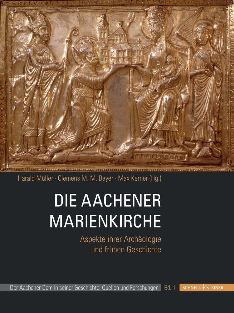 Die Aachener Marienkirche: Aspekte ihrer Archäologie und frühen Geschichte Harald Müller