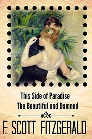 Scott Fitzgerald first two novels: This Side of Paradise, The Beautiful and Damned  by  Scott Fitzgerald