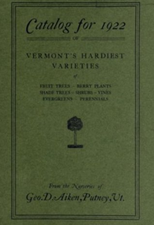 Catalog for 1922 of Vermonts Hardiest variety of fruit trees, berry plants, shade trees, shrubs, vines evergreens perennials (1922)  by  George Aiken
