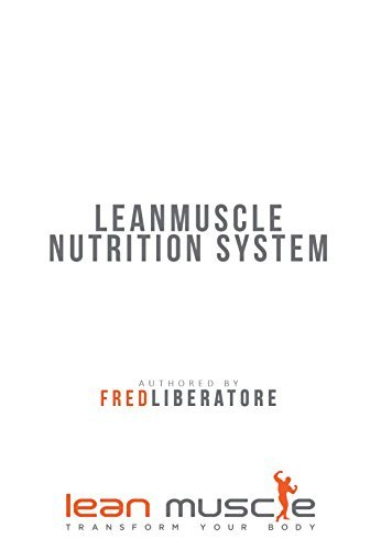 Lean Muscle Nutrition System: Lean Muscle Transform Your Body  by  fred liberatore
