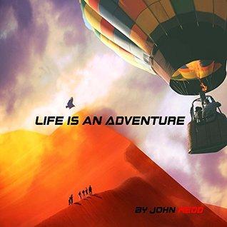 Life Is An Adventure John Redd