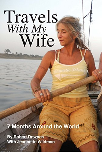 Travels With My Wife: 7 Months Around the World  by  Robert Downes