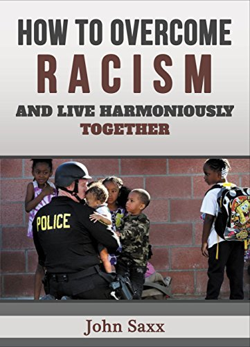 How to Overcome Racism and Live Harmoniously Together  by  John Saxx