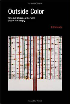 Outside Color: Perceptual Science and the Puzzle of Color in Philosophy Mazviita Chirimuuta