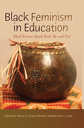 Black Feminism in Education: Black Women Speak Back, Up, and Out  by  Venus E. Evans-Winters