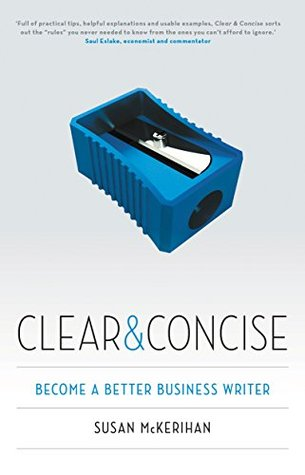 Clear and Concise: Become a Better Business Writer Susan McKerihan