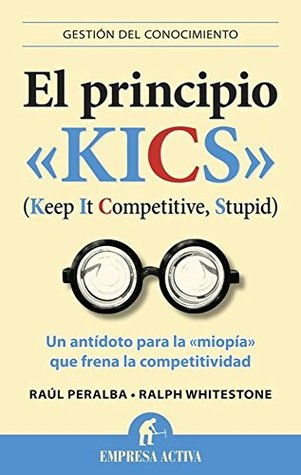 El Principio Kics: Un Antidoto Para la Miopia Que Frena la Competitividad Raul Peralba