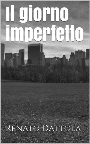 Il giorno imperfetto  by  Renato Dattola
