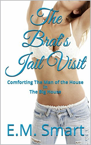 The Brats Jail Visit: Comforting The Man of the House in The Big House  by  E.M. Smart