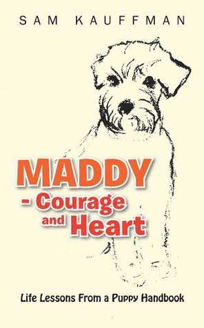 MADDY - Courage and Heart: Life Lessons From a Puppy Handbook Sam Kauffman