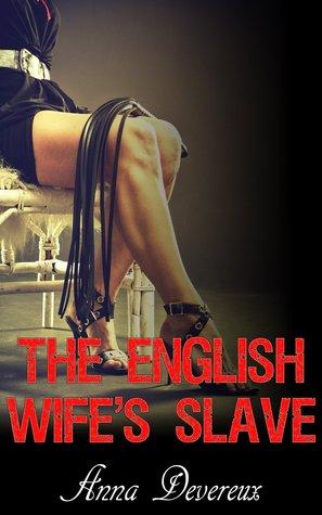 The English Wifes Slave: A Bdsm, femdom, chastity story (Bdsm Femdom Book 3) Anna Devereux