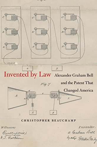 Invented Law: Alexander Graham Bell and the Patent That Changed America by Christopher Beauchamp