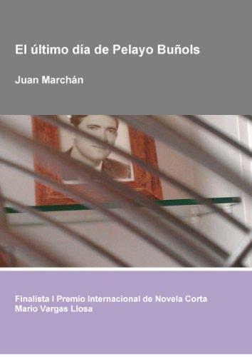 El último día de Pelayo Buñols (Finalista I Premio Internacional de Novela Corta Mario Vargas Llosa) Juan Marchán