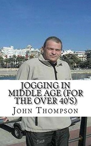 Jogging In Middle Age (For The Over 40s)  by  John Thompson