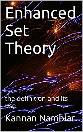 Enhanced Set Theory: the definition and its use  by  Kannan Nambiar
