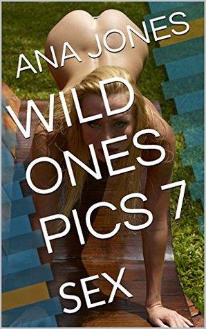 WILD ONES PICS 7: SEX ANA JONES