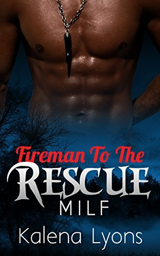 MILF: Fireman To The Rescue (Erotic New Adult Contemporary Romance) (Fireman Erotic New Adult Contemporary Romance Book 1)  by  Kalena Lyons
