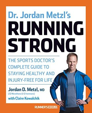 Dr. Jordan Metzls Running Strong: The Sports Doctors Complete Guide to Staying Healthy and Injury-Free for Life  by  Jordan Metzl