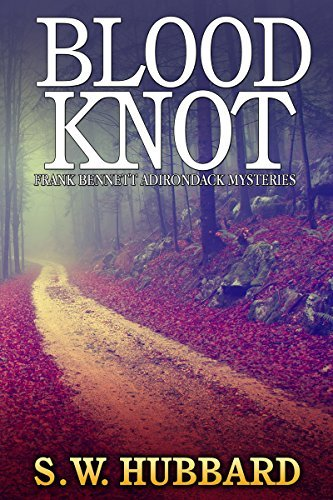 Blood Knot: a small town murder mystery (Frank Bennett Adirondack Mysteries Book 3) S.W. Hubbard