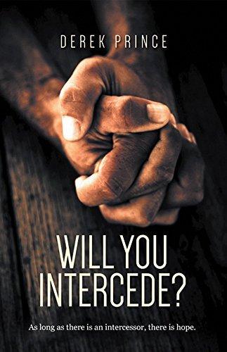 Will You Intercede? Derek Prince
